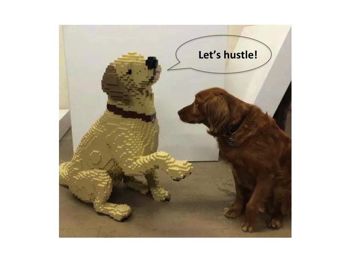 Let's hustle!